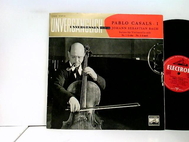 Pablo Casals – Pablo Casals • I / Suiten Für Violoncello Solo Nr. 1 G-Dur • Nr. 2 D-Moll — Unvergänglich - Unvergessen – Folge 113