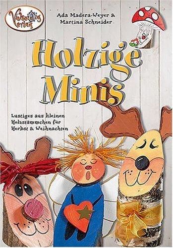 Holzige Minis: Lustiges aus kleinen Holzstämmchen für Herbst & Weihnachten