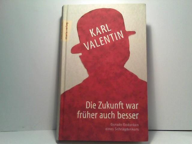Pöllath, Josef K. und Karl Valentin: Die Zukunft war früher auch besser: Gerade Gedanken eines Schrägdenkers (marixliteratur)