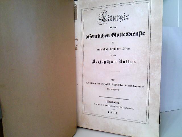 Herzoglich Nassauische Landes-Regierung (Hrsg.): Liturgie bei dem öffentlichen Gottesdienste der evangelisch-christlichen Kirche in dem Herzogthum Nassau