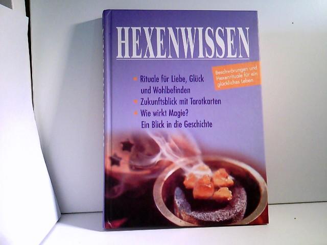 Hexenwissen. Beschwörungen und Hexenrituale für ein glückliches Leben 1.Auflage