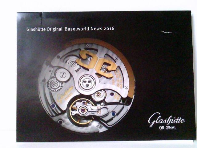 Glashütte Original. Baselworld News 2016 1. Aufl.