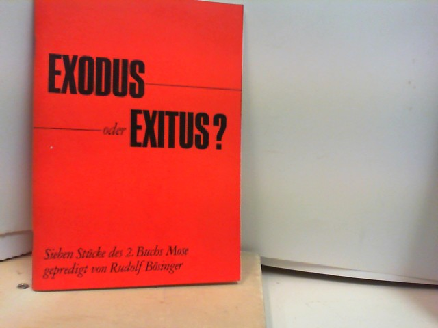 EXODUS ODER EXITUS  Sieben Stücke des 2. Buch Mose