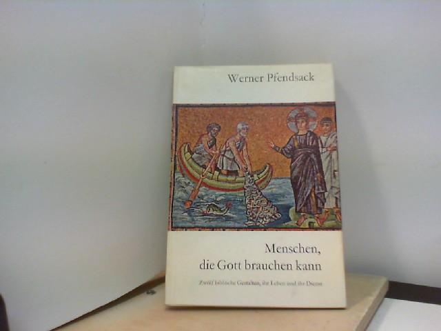 Pfendsack, Werner: Menschen, die Gott brauchen kann. Zwölf biblische Gestalten, ihr Leben und ihr Dienst.