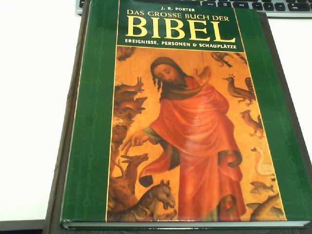 Porter, J.R: Das große Buch der Bibel. Ereignisse, Personen und Schauplätze