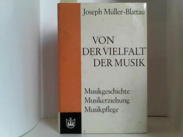 Müller-Blattau, Joseph: Von der Vielfalt der Musik. Musikgeschichte, Musikerziehung, Musikpflege