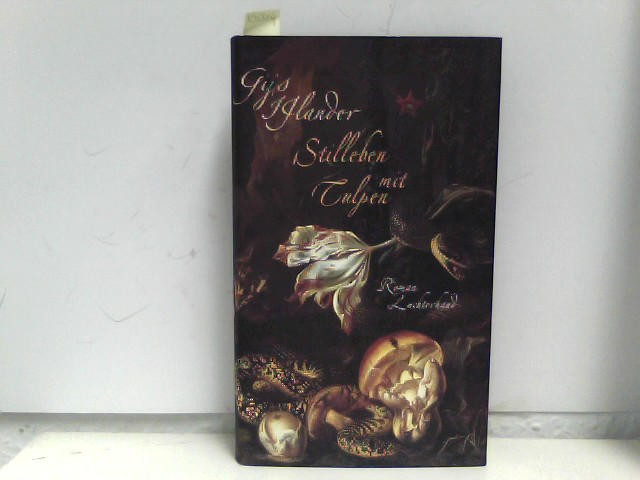 Stilleben mit Tulpen, Roman. Aus d. Niederländ. v. Gregor Seferens