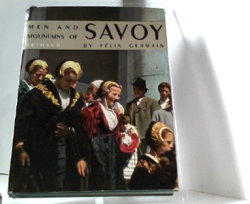 Men and Mountains of Savoy - 224 Photographs in Black and White - 28 Photographs in Colour