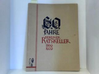 60 JAHRE BERLINER RATSKELLER. 1862 - 1929,  Seine Ursprünge und seine Geschichte. Eine Jubiläumsschrift.
