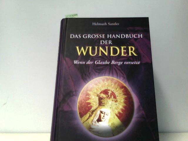 Santler, Helmuth: Das große Handbuch der Wunder: Wenn der Glaube Berge versetzt