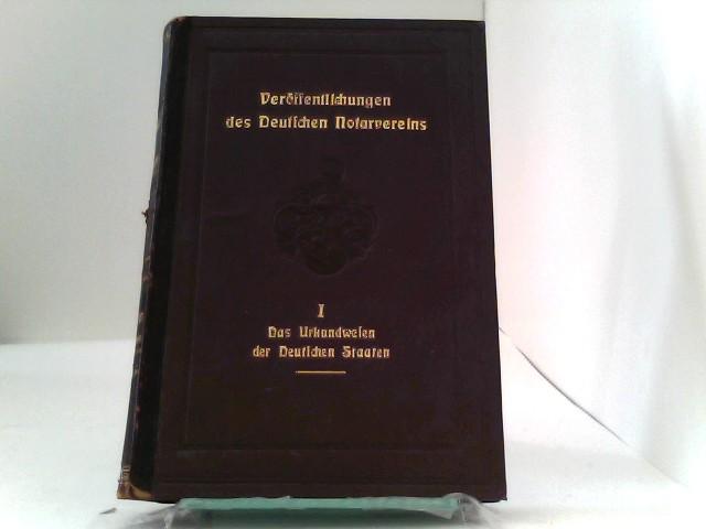 Das Urkundwesen der Deutschen Staaten. Herausgegeben vom Deutschen Notarvereine e.V. zu Halle a.S.
