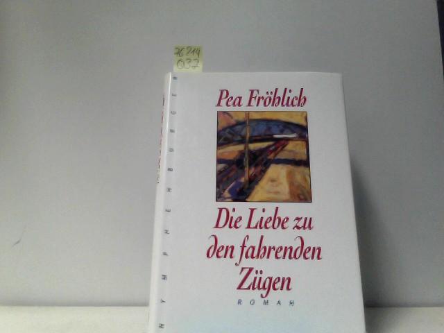 Die Liebe zu den fahrenden Zügen : Roman.