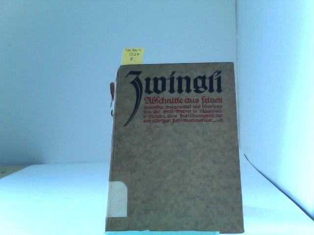 Zwingli, Ulrich: Zwingli : Eine Jubiläumsgabe zur 400jährigen Reformationsfeier , Abschnitte aus seinen Schriften. ausgew. und übers. von Chr. Graf