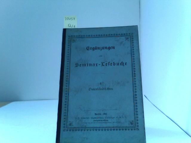 Ergänzungen zum Seminar-Lesebuch. I. Vaterländisches. 10. unveränderte Auflage