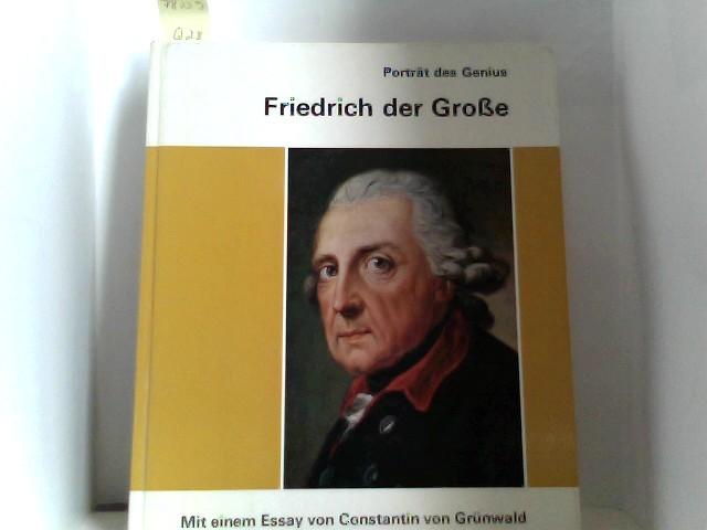 Friedrich der Große. Porträt des Genius. Mit einem Essay von Constantin von Grünwald. Band 6
