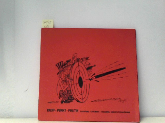 Treff - Punkt - Politik. Katalog zur Ausstellung Treff Punkt Politik