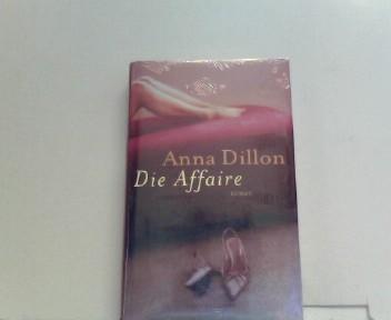 Die Affaire : Roman / Anna Dillon. Aus dem Engl. von Thersia Übelhör (Club Premiere)