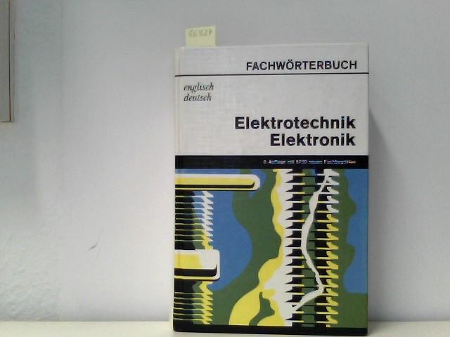 Fachwörterbuch Elektrotechnik, Elektronik. Englisch - Deutsch. Mit etwa 60 000 Fachbegriffen