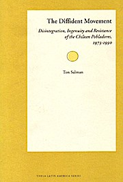 The Diffident Movement: Disintegration, Ingenuity and Resistance of the Chilean Probladores, 1973-1990.: Disintegration, Ingenuity and Resistance of ... 1973-1990 (Thela Latin America Series)  01 - Ton Salman