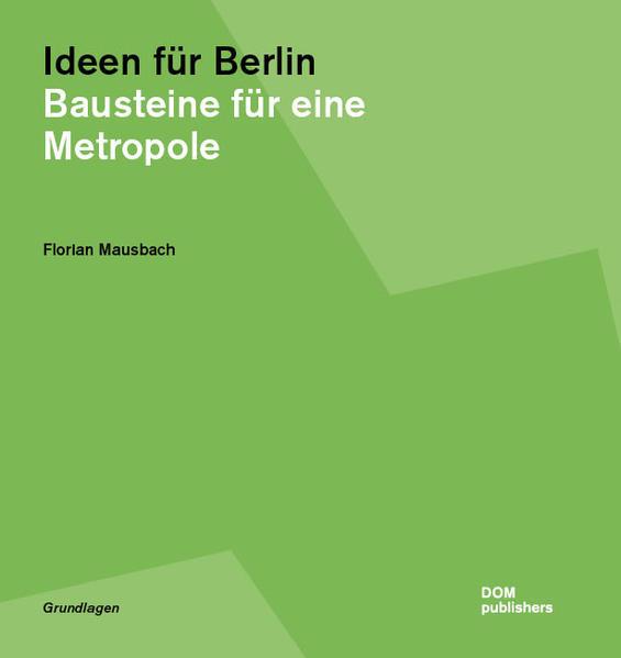 Ideen für Berlin Bausteine für eine Metropole 1., Auflage - Mausbach, Florian