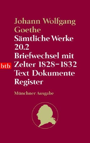 Sämtliche Werke. Münchner Ausgabe / Briefwechsel mit Zelter 1828-1832: Text. Dokumente. Register (btb-TB)