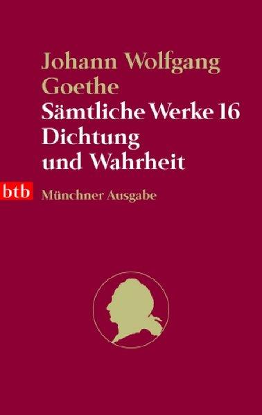 Sämtliche Werke. Münchner Ausgabe / Dichtung und Wahrheit (btb-TB)