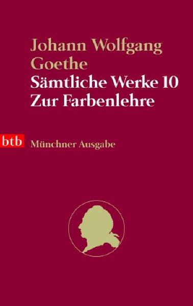 Sämtliche Werke. Münchner Ausgabe / Die Farbenlehre (btb-TB)