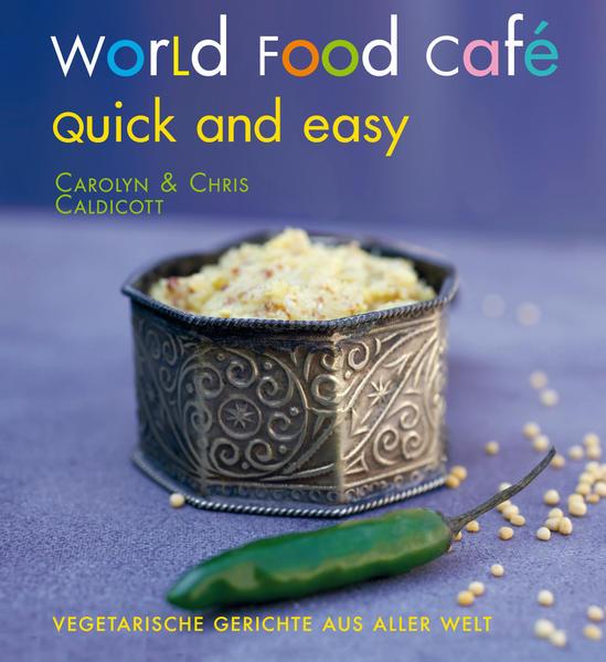 Caldicott, Carolyn, Chris Caldicott und Chris Caldicott: World Food Café. Quick and Easy: Vegetarische Gerichte aus aller Welt Auflage: 1