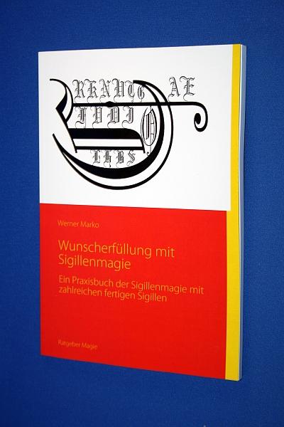 Wunscherfüllung mit Sigillenmagie : ein Praxisbuch mit zahlreichen fertigen Sigillen zur sofortigen Umsetzung Ihrer ganz persönlichen Wünschen - Marko, Werner