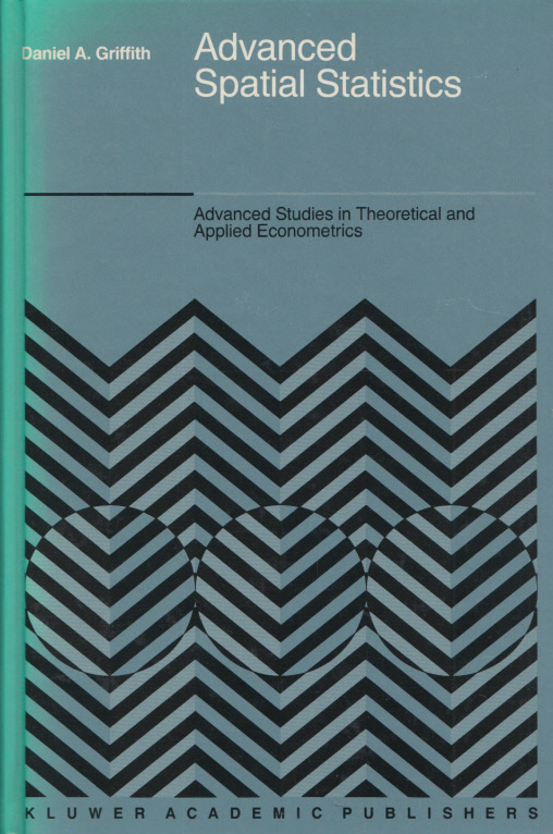 Advanced Spatial Statistics - Special Topics in the Exploration of Quantitative Spatial Data Series. (= Advanced Studies in Theoretical and Applied Econometrics, Volume 12). - Griffith, Daniel A.