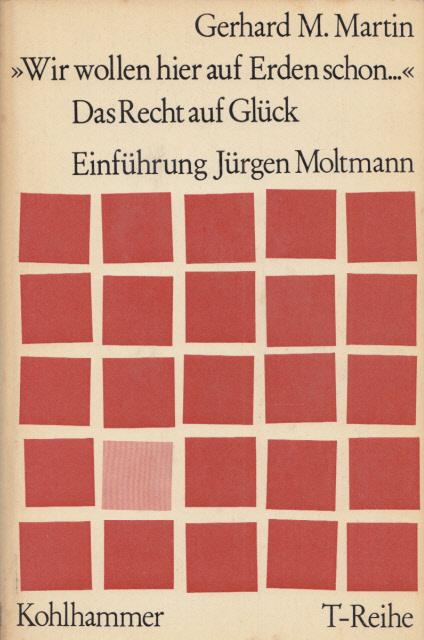 """""""Wir wollen hier auf Erden schon..."""" Das Recht auf Glück. Mit einer Einführung v. Jürgen Moltmann. (= T-Reihe)."""