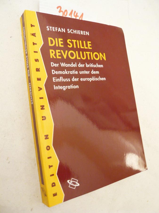 Die Stille Revolution. Der Wandel der britischen Demokratie unter dem Einfluss der europäischen Integration - Stefan Schieren