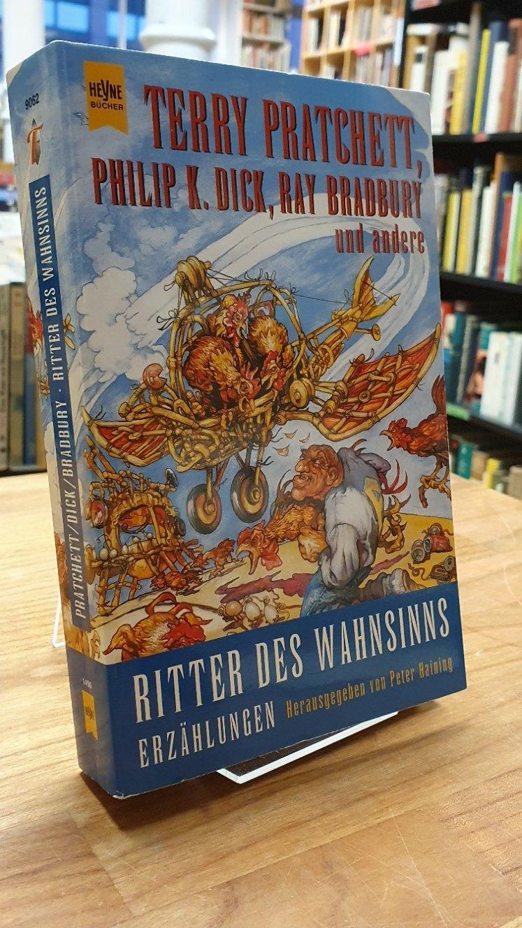 Ritter des Wahnsinns - Noch mehr komische phantastische Geschichten, Herausgegeben von Peter Haining, - Pratchett, Terry / Philip K. Dick / Ray Bradbury / u.a.,