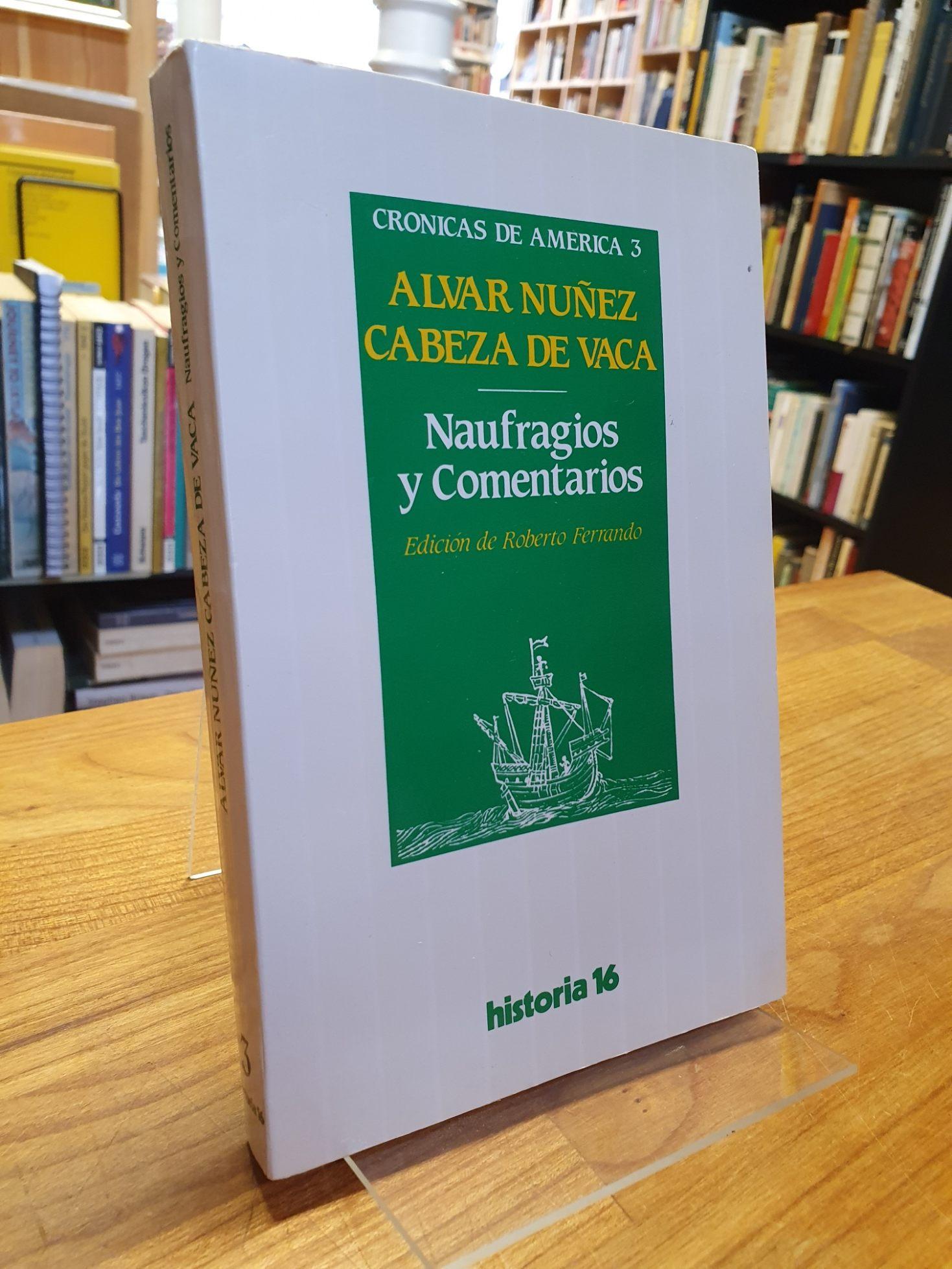 Naufragios y Comentarios, mit einer Einführung und Kommentaren von Roberto Ferrando Perez, - de Vaca, Álvar Núñez Cabeza,