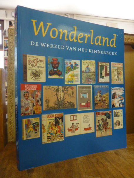 Wonderland - De Wereld van het Kinderboek, [uitgegeven bij de Kinderboekententoonstelling Wonderland - Van Pietje Bell to Harry Potter / Die werd gehouden in de Kunsthal Rotterdam van 2. Oktober 2002 to en met 5. Januari 2003], - van Delft, Marieke / Reinder Storm / Theo Vermeulen (Hrsg.),