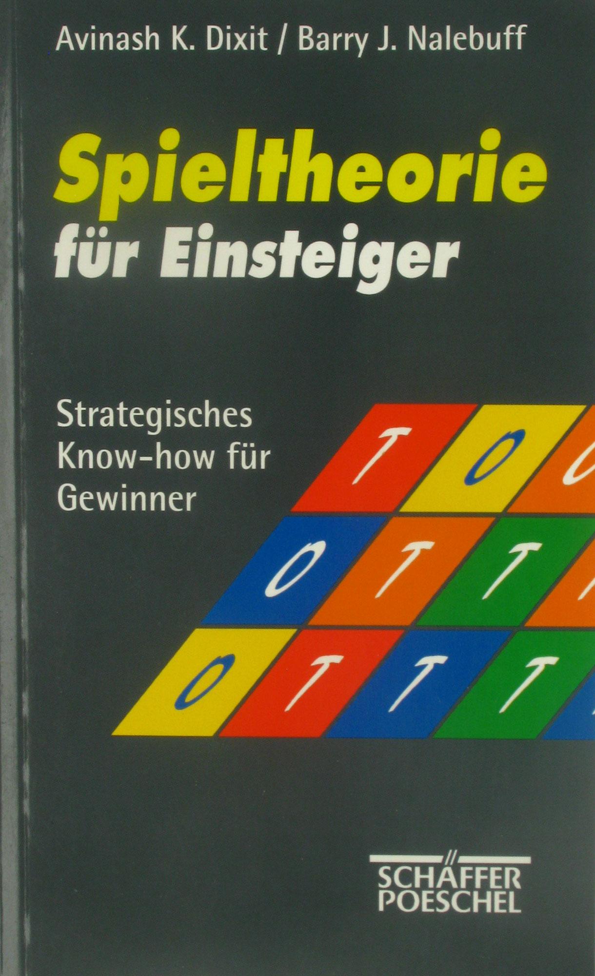 Spieltheorie für Einsteiger. Strategisches Know-how für Gewinner. - Dixit, Avinash K. und Barry J. Nalebuff