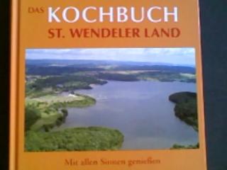 Das Kochbuch St. Wendeler Land : mit allen Sinnen genießen. KreisLandFrauenverband St. Wendel. [Unter Mitarb. von: Christin Stade] 1. Aufl.