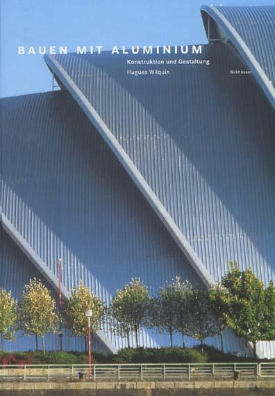 Bauen mit Aluminium : Konstruktion und Gestaltung. [Übers. aus dem Franz.: Suzan Depping ...]