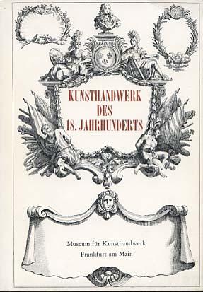 Ausgewählte Werke des 18. [achtzehnten] Jahrhunderts aus dem Museum für Kunsthandwerk