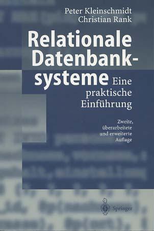 Relationale Datenbanksysteme : eine praktische Einführung. Peter Kleinschmidt ; Christian Rank 2., überarb. und erw. Aufl.