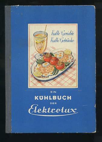 Kalte Gerichte, kalte Getränke : Ein Kühlbuch der Elektrolux