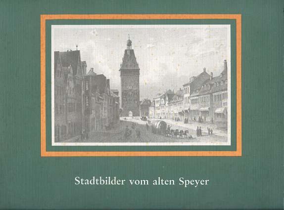 Stadtbilder vom alten Speyer - 18 seltene Speyerer Ansichten mit einführenden Text von Dr. Günter Stein