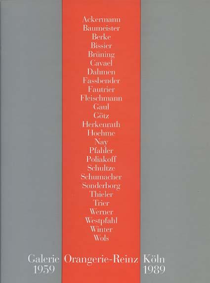 Galerie Orangerie-Reinz Köln: 1959-1989 - 30 Jahre Orangerie: Jubiläumsausstellung in der Galerie vom 23. September bis 31. Oktober 1989. Werke von: Ackermann, Baumeister, Berke, Bissier, Brüning, Cavael, Dahmen, Fassbender, Fautrier, Fleischmann, Gaul, Götz, Herkenrath, Hoehme, Nay, Pfahler, Poliakoff, Schultze, Schumacher, Sonderborg, Thieler, Trier, Werner, Westphal, Winter, Wols