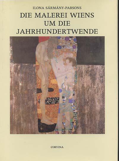 Die Malerei Wiens um die Jahrhundertwende. Ilona Sármány-Parsons. [Aus dem Ungar. von: Klára Szegzárdy-Csengery]