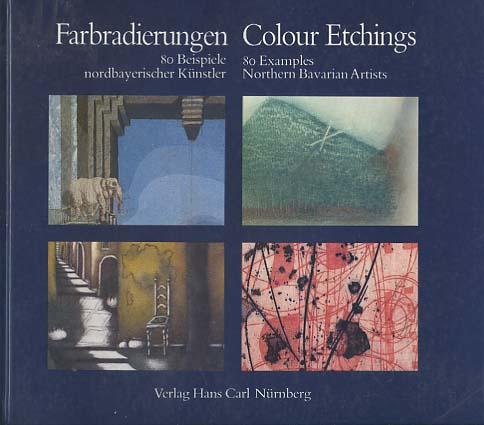 Farbradierungen : 80 Beispiele nordbayer. Künstler = Colour etchings. hrsg. von d. Stadtgeschichtl. Museen Nürnberg