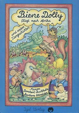 Biene Dolly fliegt nach Afrika und andere Tiergeschichten. Manon Borchert-Buchholz. Mit Gedichten von Stephan Buchholz. Ill. von Barbara Schneider, Igels Kinderbuch ; 4 1. Aufl.