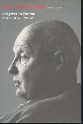 Kulturamt der Stadt Hanau [Hrsg.]: Paul Hindemith (1895-1963) dirigiert in Hanau am 2. April 1952. zum 100. Geburtstag des Komponisten 1995