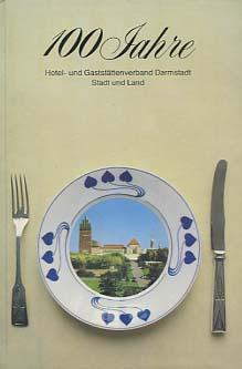 100 Jahre Hotel- und Gaststättenverband Darmstadt, Stadt und Land : 1882 - 1982. [hrsg. vom Hotel- und Gaststättenverband Darmstadt, Stadt und Land]