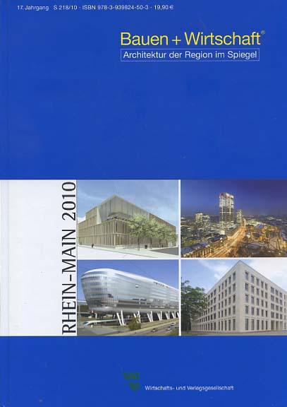 Heinz, Christian [Chefredakteur]: RHEIN MAIN 2010 Bauen + Wirtschaft ; Architektur der Region im Siegel 218. Jg. 17 2010.