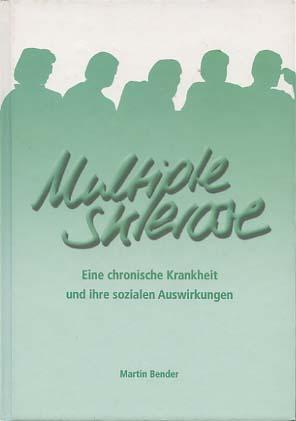 Multiple Sklerose : eine chronische Krankheit und ihre sozialen Auswirkungen.